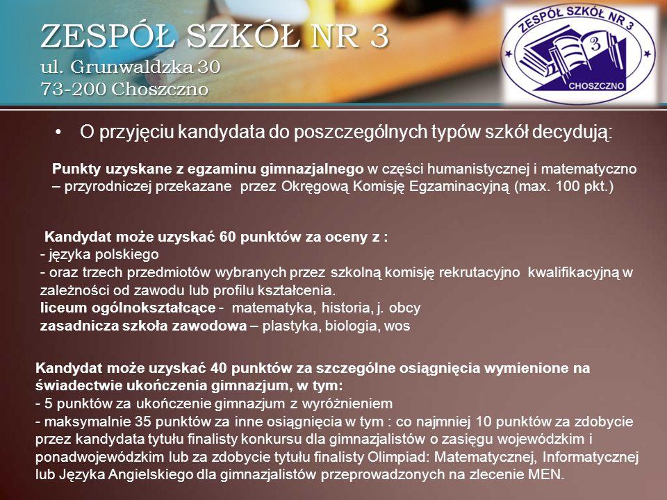ZESPÓŁ SZKÓŁ NR 3 ul. Grunwaldzka 30 73-200 Choszczno O przyjęciu kandydata do poszczególnych typów szkół decydują: Punkty uzyskane z egzaminu gimnazj