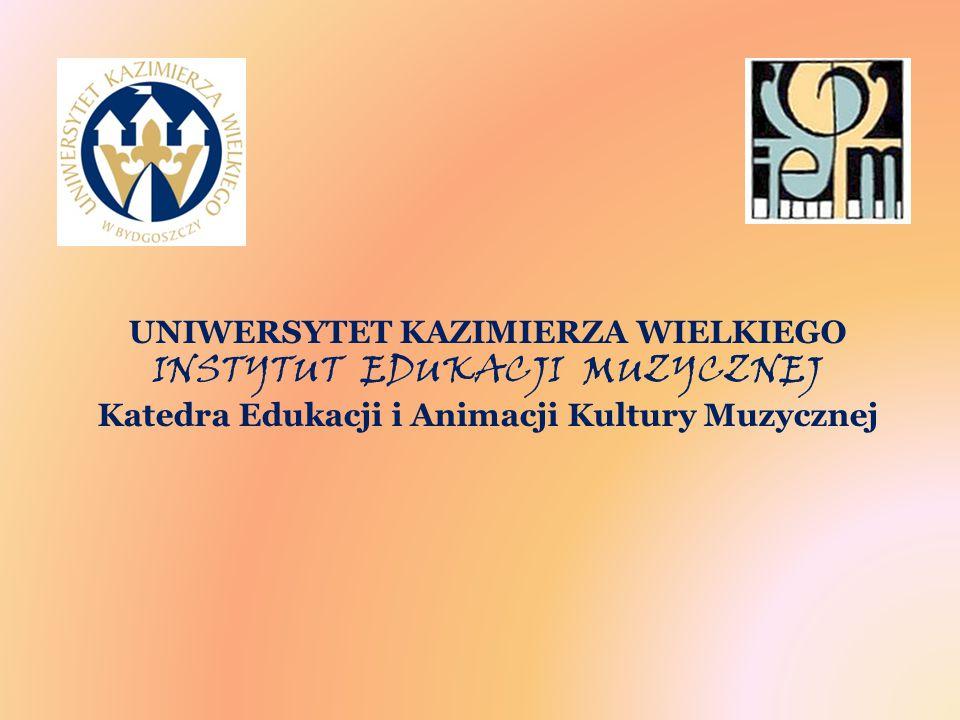 UNIWERSYTET KAZIMIERZA WIELKIEGO INSTYTUT EDUKACJI MUZYCZNEJ Katedra Edukacji i Animacji Kultury Muzycznej