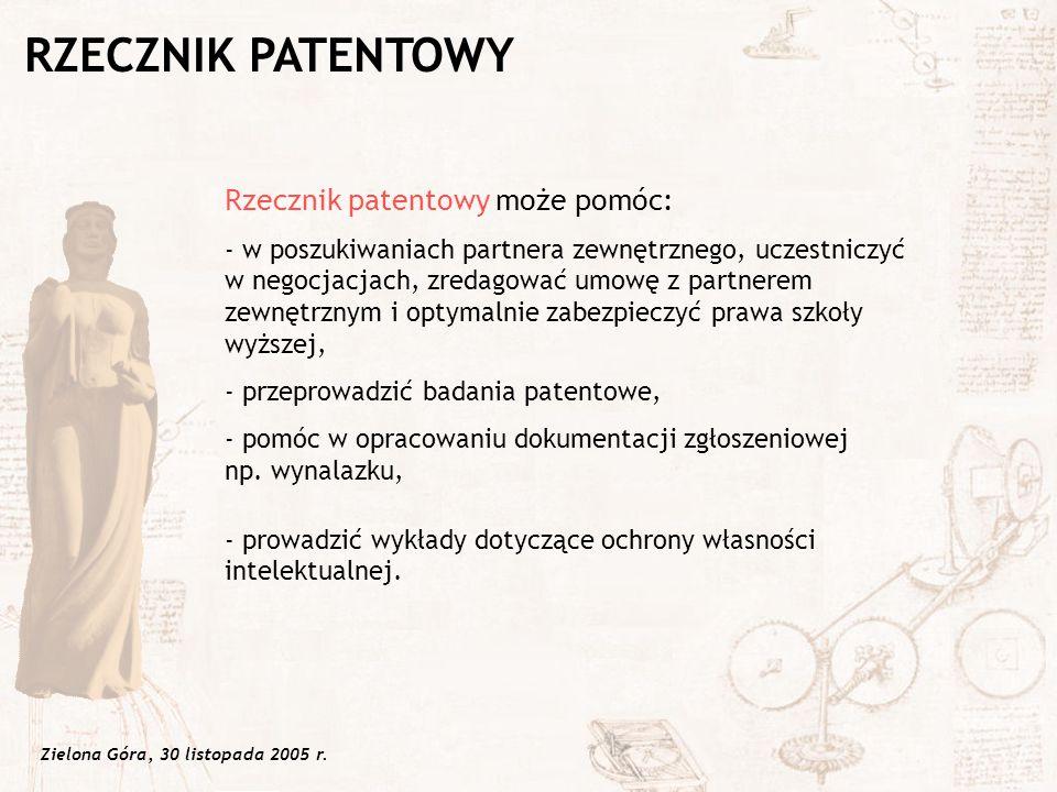 Zielona Góra, 30 listopada 2005 r. Rzecznik patentowy może pomóc: - w poszukiwaniach partnera zewnętrznego, uczestniczyć w negocjacjach, zredagować um