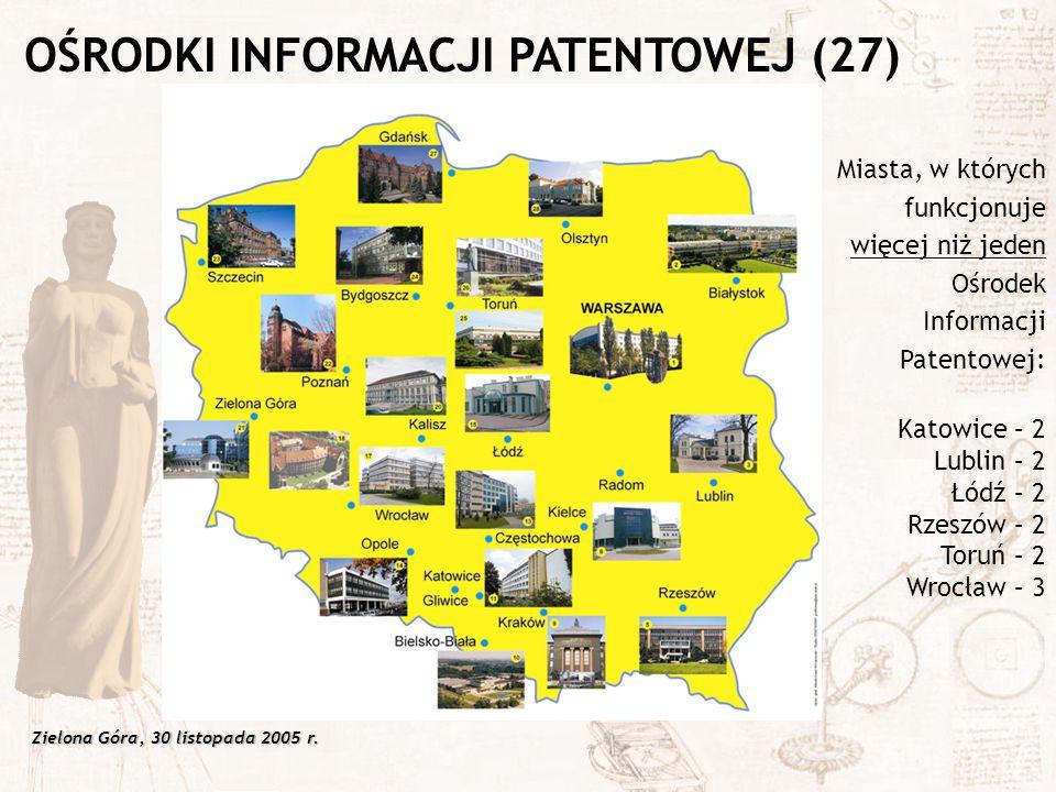 Zielona Góra, 30 listopada 2005 r. Miasta, w których funkcjonuje więcej niż jeden Ośrodek Informacji Patentowej: Katowice – 2 Lublin – 2 Łódź – 2 Rzes