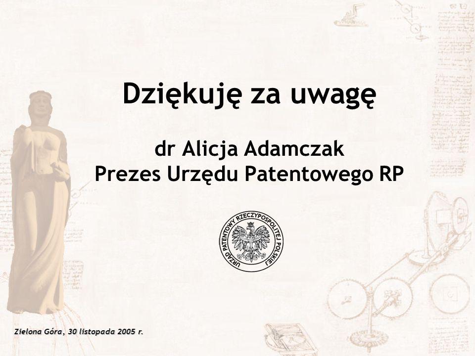 Zielona Góra, 30 listopada 2005 r. Dziękuję za uwagę dr Alicja Adamczak Prezes Urzędu Patentowego RP