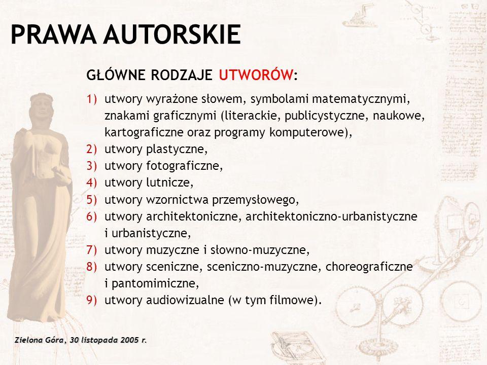 Zielona Góra, 30 listopada 2005 r. GŁÓWNE RODZAJE UTWORÓW: 1)utwory wyrażone słowem, symbolami matematycznymi, znakami graficznymi (literackie, public