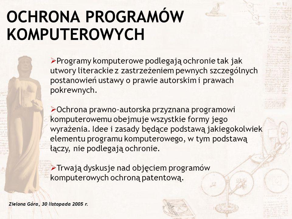 Zielona Góra, 30 listopada 2005 r.  Programy komputerowe podlegają ochronie tak jak utwory literackie z zastrzeżeniem pewnych szczególnych postanowie