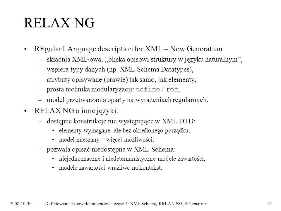 2008-10-30Definiowanie typów dokumentów – część 4: XML Schema, RELAX NG, Schematron11 RELAX NG REgular LAnguage description for XML – New Generation: