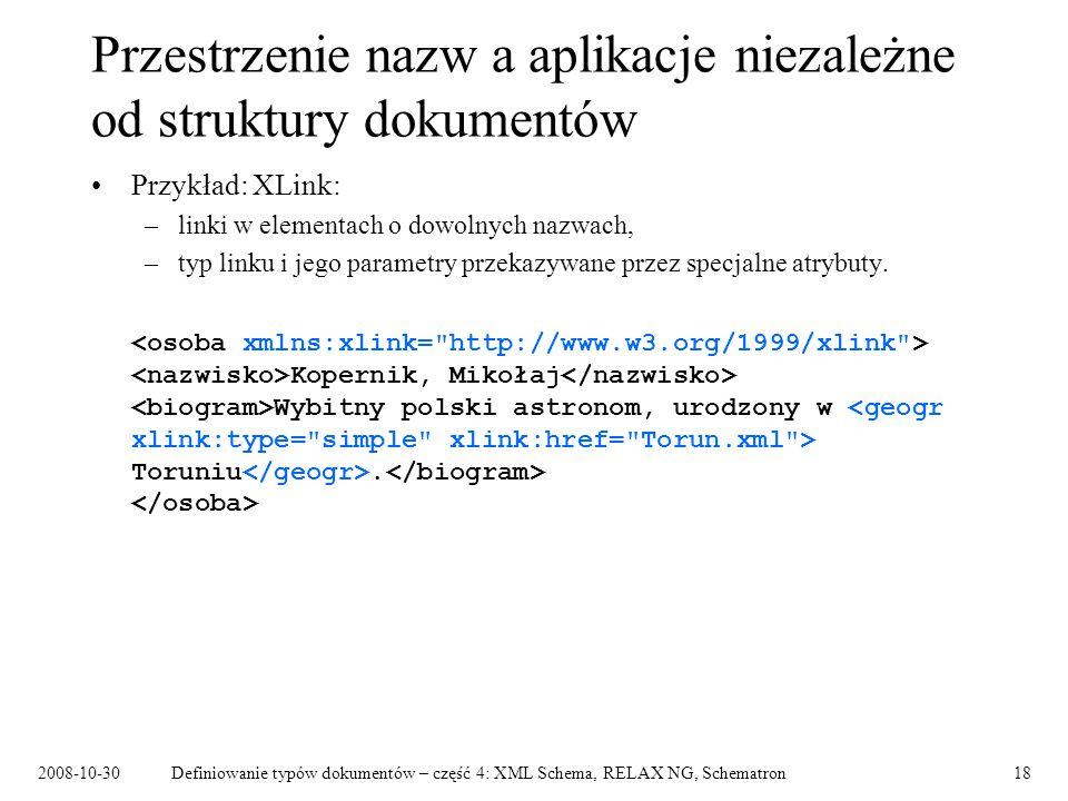 2008-10-30Definiowanie typów dokumentów – część 4: XML Schema, RELAX NG, Schematron18 Przestrzenie nazw a aplikacje niezależne od struktury dokumentów