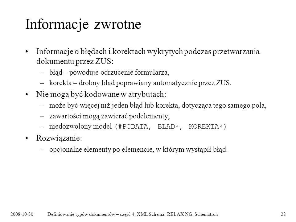 2008-10-30Definiowanie typów dokumentów – część 4: XML Schema, RELAX NG, Schematron28 Informacje zwrotne Informacje o błędach i korektach wykrytych po