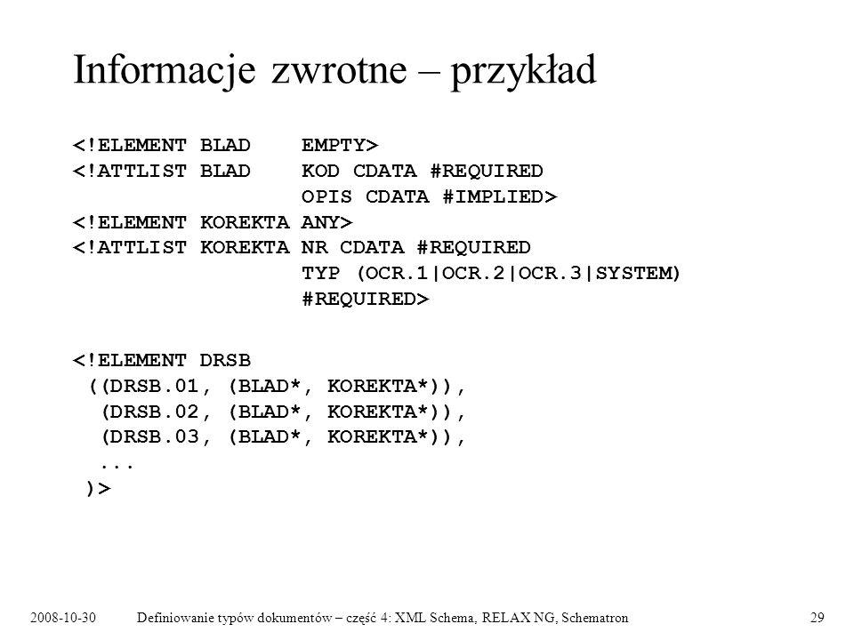 2008-10-30Definiowanie typów dokumentów – część 4: XML Schema, RELAX NG, Schematron29 Informacje zwrotne – przykład