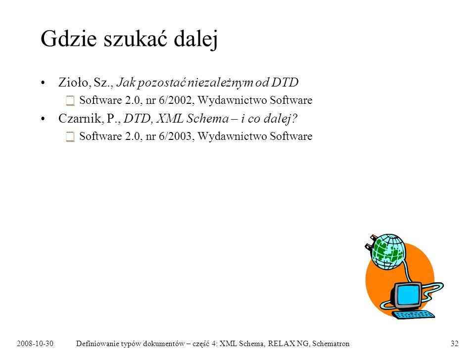 2008-10-30Definiowanie typów dokumentów – część 4: XML Schema, RELAX NG, Schematron32 Gdzie szukać dalej Zioło, Sz., Jak pozostać niezależnym od DTD 