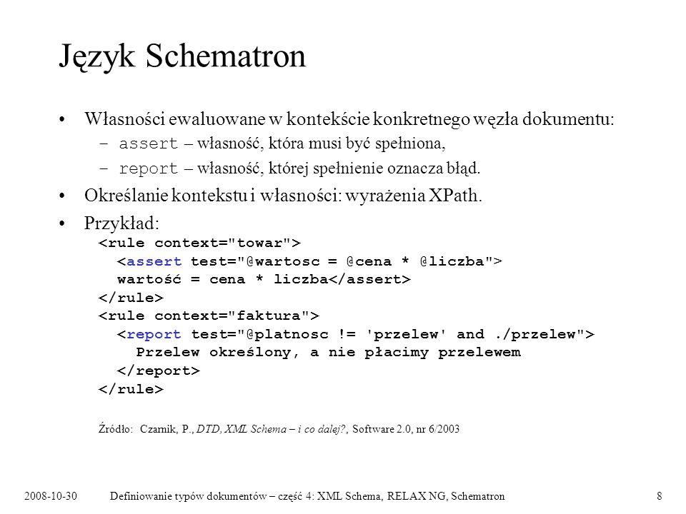 2008-10-30Definiowanie typów dokumentów – część 4: XML Schema, RELAX NG, Schematron8 Język Schematron Własności ewaluowane w kontekście konkretnego wę