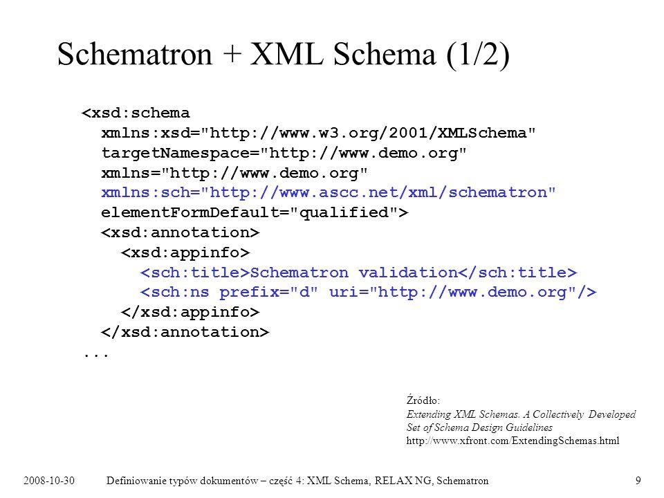 2008-10-30Definiowanie typów dokumentów – część 4: XML Schema, RELAX NG, Schematron9 Schematron + XML Schema (1/2) Schematron validation... Źródło: Ex