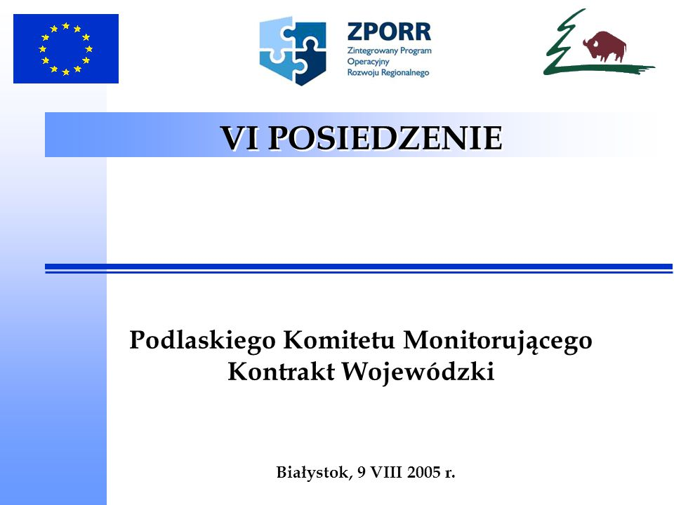 VI POSIEDZENIE Podlaskiego Komitetu Monitorującego Kontrakt Wojewódzki Białystok, 9 VIII 2005 r.