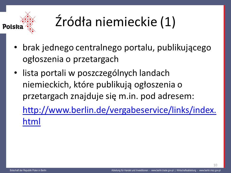 Źródła niemieckie (1) brak jednego centralnego portalu, publikującego ogłoszenia o przetargach lista portali w poszczególnych landach niemieckich, któ