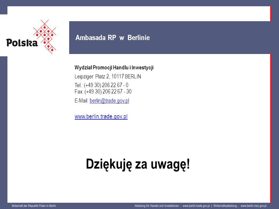 Dziękuję za uwagę! Ambasada RP w Berlinie Wydział Promocji Handlu i Inwestycji Leipziger Platz 2, 10117 BERLIN Tel.: (+49 30) 206 22 67 - 0 Fax: (+49