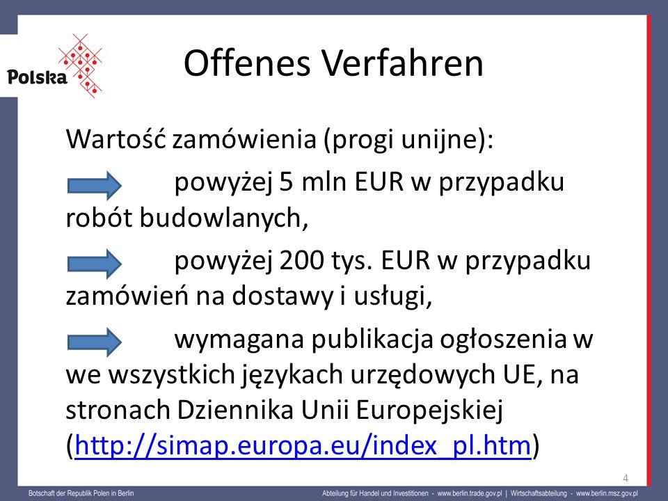 Offenes Verfahren Wartość zamówienia (progi unijne): powyżej 5 mln EUR w przypadku robót budowlanych, powyżej 200 tys. EUR w przypadku zamówień na dos