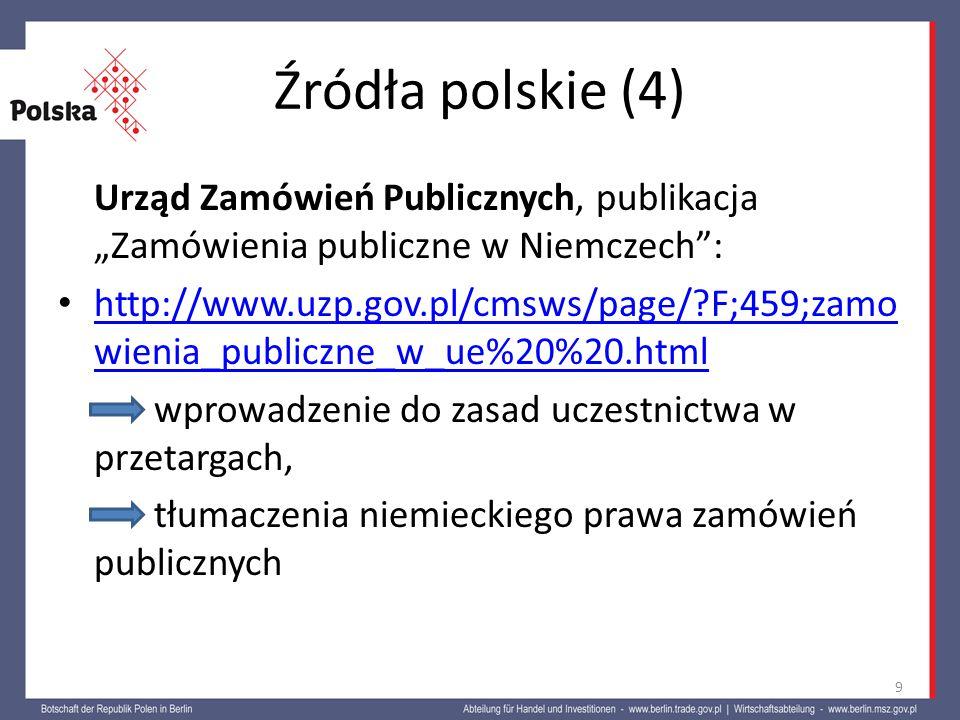 Źródła niemieckie (1) brak jednego centralnego portalu, publikującego ogłoszenia o przetargach lista portali w poszczególnych landach niemieckich, które publikują ogłoszenia o przetargach znajduje się m.in.