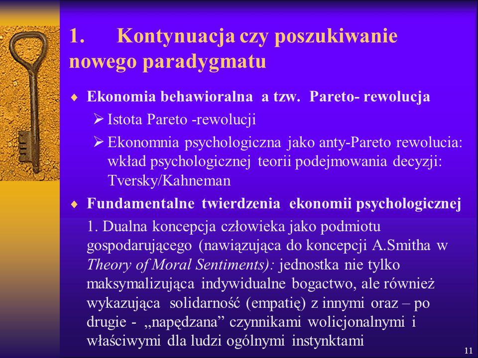 1. Kontynuacja czy poszukiwanie nowego paradygmatu  Ekonomia behawioralna a tzw. Pareto- rewolucja  Istota Pareto -rewolucji  Ekonomnia psychologic