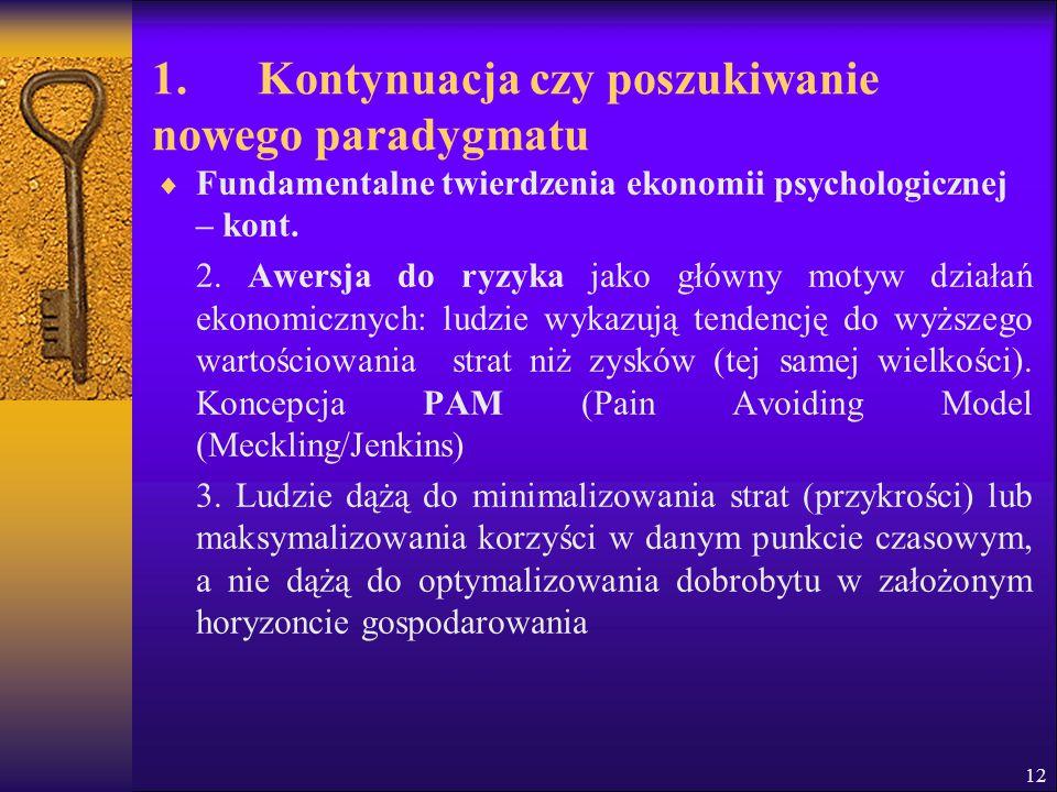 1. Kontynuacja czy poszukiwanie nowego paradygmatu  Fundamentalne twierdzenia ekonomii psychologicznej – kont. 2. Awersja do ryzyka jako główny motyw
