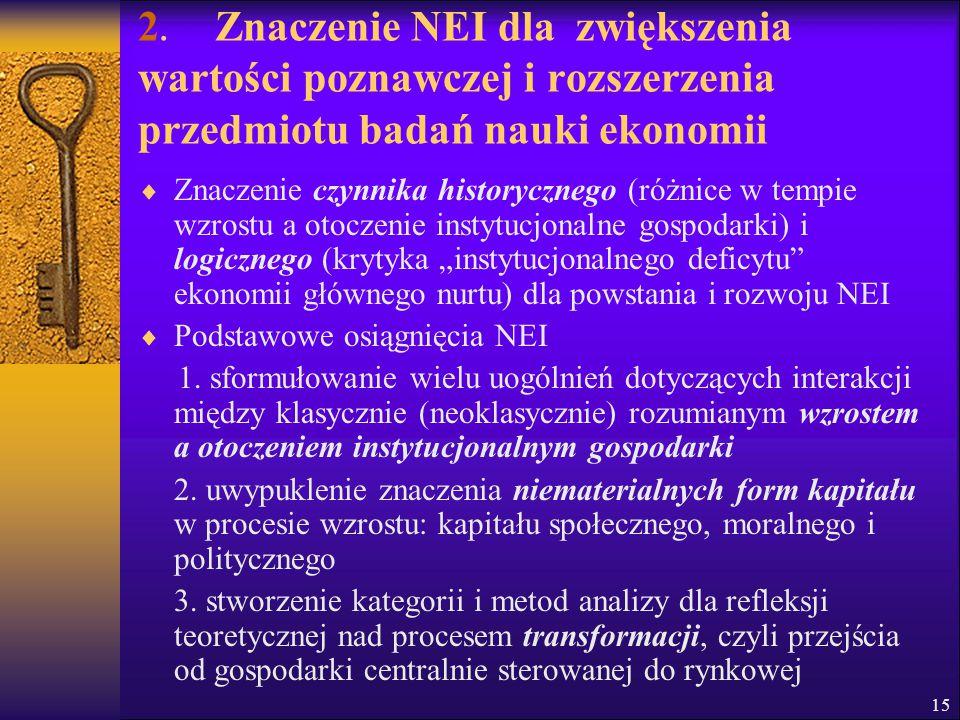 15 2. Znaczenie NEI dla zwiększenia wartości poznawczej i rozszerzenia przedmiotu badań nauki ekonomii  Znaczenie czynnika historycznego (różnice w t