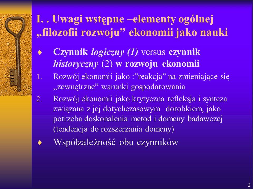 """2 I.. Uwagi wstępne –elementy ogólnej """"filozofii rozwoju"""" ekonomii jako nauki  Czynnik logiczny (1) versus czynnik historyczny (2) w rozwoju ekonomii"""