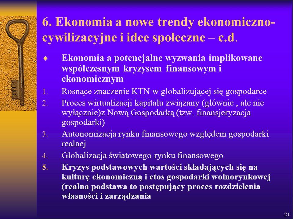 21 6. Ekonomia a nowe trendy ekonomiczno- cywilizacyjne i idee społeczne – c.d.  Ekonomia a potencjalne wyzwania implikowane współczesnym kryzysem fi