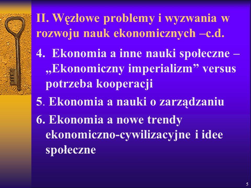 """5 II. Węzłowe problemy i wyzwania w rozwoju nauk ekonomicznych –c.d. 4. Ekonomia a inne nauki społeczne – """"Ekonomiczny imperializm"""" versus potrzeba ko"""