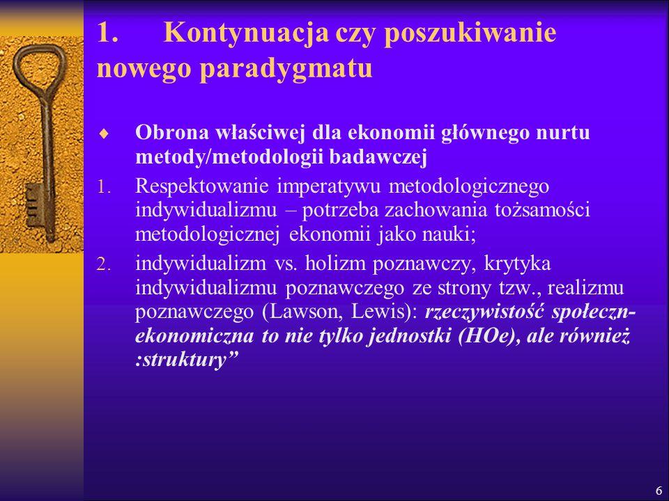 6 1. Kontynuacja czy poszukiwanie nowego paradygmatu  Obrona właściwej dla ekonomii głównego nurtu metody/metodologii badawczej 1. Respektowanie impe
