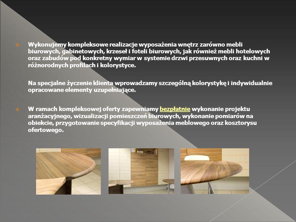  Wykonujemy kompleksowe realizacje wyposażenia wnętrz zarówno mebli biurowych, gabinetowych, krzeseł i foteli biurowych, jak również mebli hotelowych oraz zabudów pod konkretny wymiar w systemie drzwi przesuwnych oraz kuchni w różnorodnych profilach i kolorystyce.