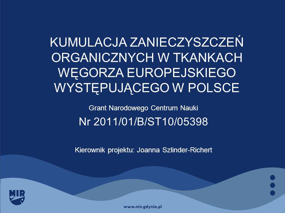 KUMULACJA ZANIECZYSZCZEŃ ORGANICZNYCH W TKANKACH WĘGORZA EUROPEJSKIEGO WYSTĘPUJĄCEGO W POLSCE Grant Narodowego Centrum Nauki Nr 2011/01/B/ST10/05398 K
