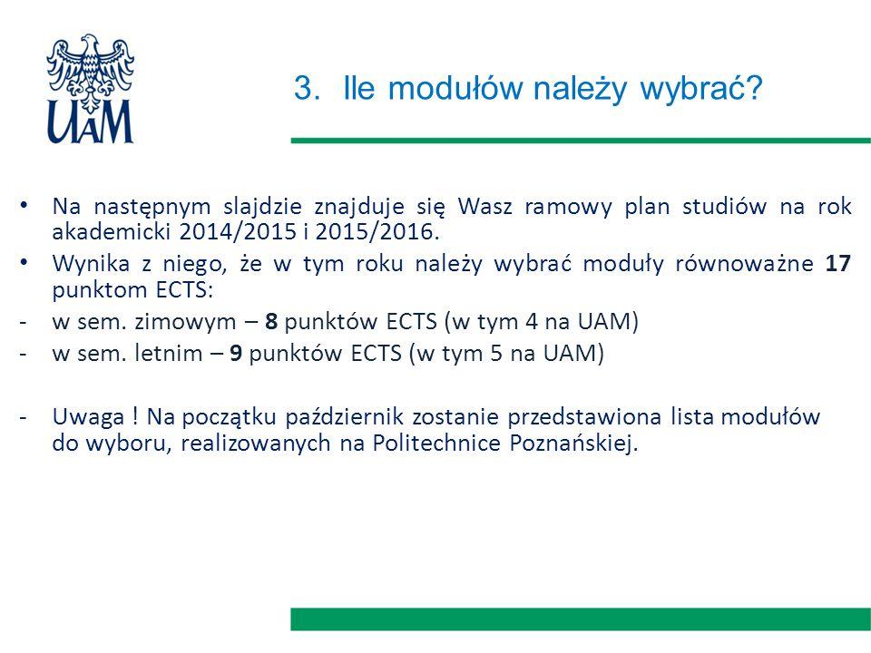3.Ile modułów należy wybrać? Na następnym slajdzie znajduje się Wasz ramowy plan studiów na rok akademicki 2014/2015 i 2015/2016. Wynika z niego, że w