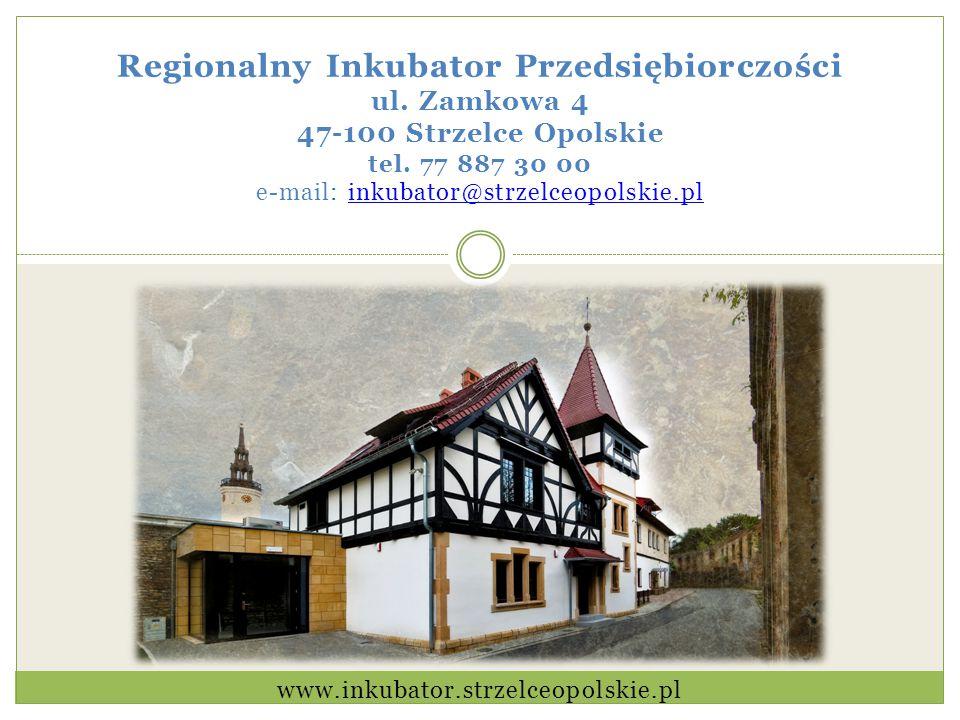Regionalny Inkubator Przedsiębiorczości ul. Zamkowa 4 47-100 Strzelce Opolskie tel.
