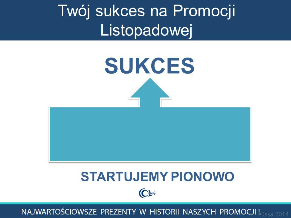 Twój sukces na Promocji Listopadowej SUKCES STARTUJEMY PIONOWO