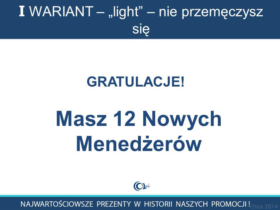 """I WARIANT – """"light – nie przemęczysz się GRATULACJE! Masz 12 Nowych Menedżerów"""