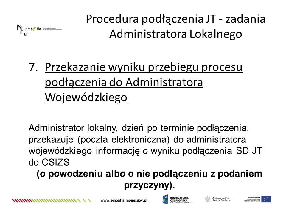 7.Przekazanie wyniku przebiegu procesu podłączenia do Administratora Wojewódzkiego Administrator lokalny, dzień po terminie podłączenia, przekazuje (p