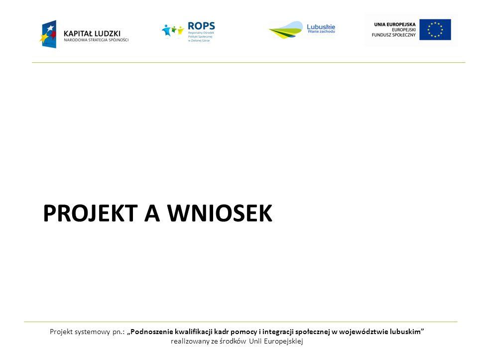 """Projekt systemowy pn.: """"Podnoszenie kwalifikacji kadr pomocy i integracji społecznej w województwie lubuskim realizowany ze środków Unii Europejskiej PROJEKT A WNIOSEK"""