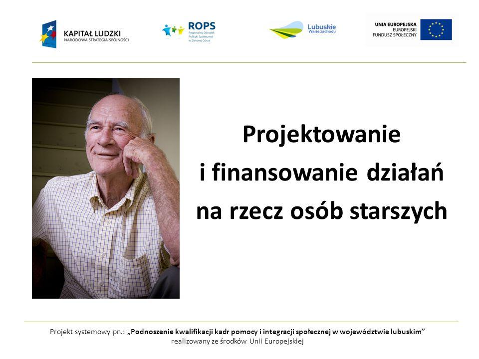 """Projekt systemowy pn.: """"Podnoszenie kwalifikacji kadr pomocy i integracji społecznej w województwie lubuskim realizowany ze środków Unii Europejskiej Projektowanie i finansowanie działań na rzecz osób starszych"""