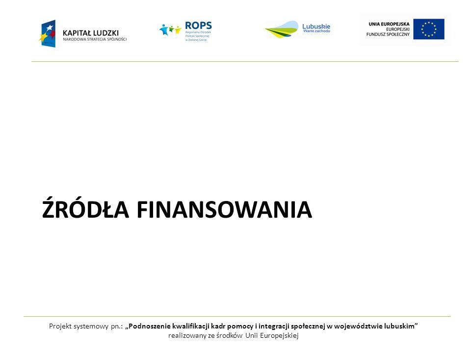 """Projekt systemowy pn.: """"Podnoszenie kwalifikacji kadr pomocy i integracji społecznej w województwie lubuskim realizowany ze środków Unii Europejskiej ŹRÓDŁA FINANSOWANIA"""