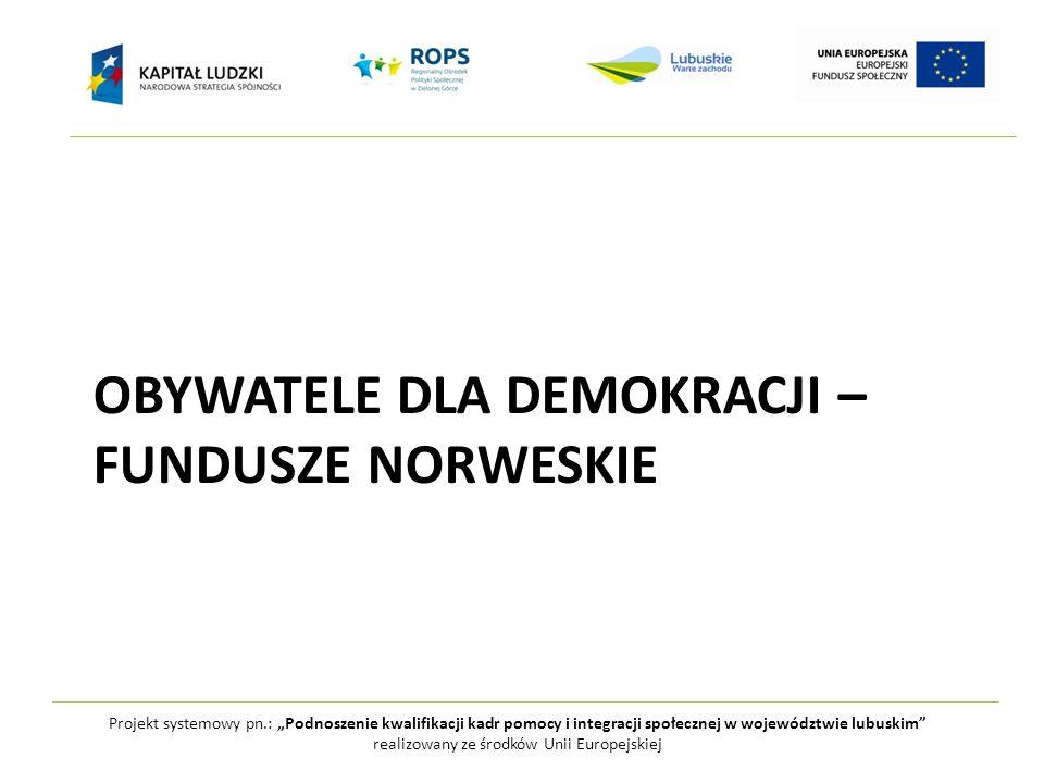 """Projekt systemowy pn.: """"Podnoszenie kwalifikacji kadr pomocy i integracji społecznej w województwie lubuskim realizowany ze środków Unii Europejskiej OBYWATELE DLA DEMOKRACJI – FUNDUSZE NORWESKIE"""