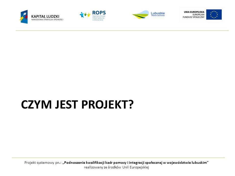 """Projekt systemowy pn.: """"Podnoszenie kwalifikacji kadr pomocy i integracji społecznej w województwie lubuskim realizowany ze środków Unii Europejskiej CZYM JEST PROJEKT"""