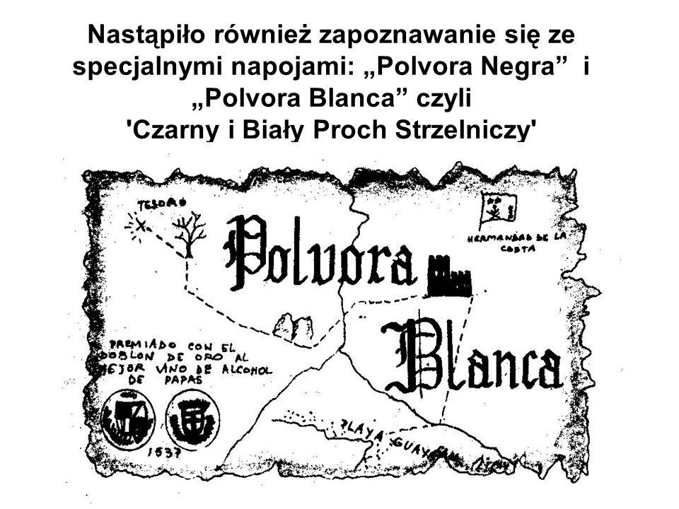 """Nastąpiło również zapoznawanie się ze specjalnymi napojami: """"Polvora Negra"""" i """"Polvora Blanca"""" czyli 'Czarny i Biały Proch Strzelniczy'"""