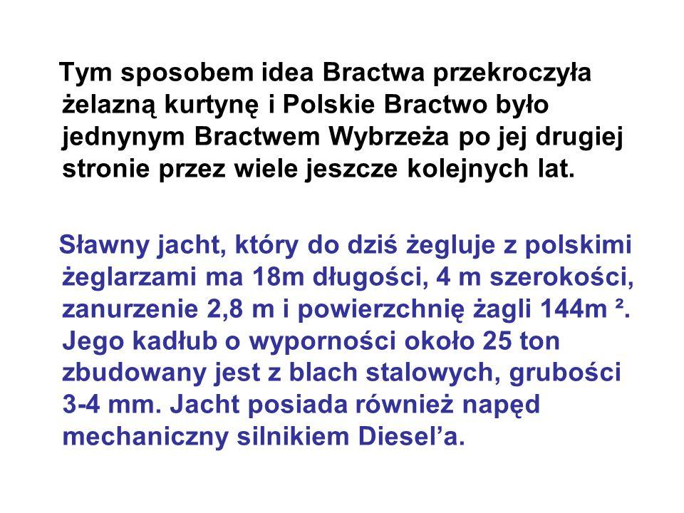 Tym sposobem idea Bractwa przekroczyła żelazną kurtynę i Polskie Bractwo było jednynym Bractwem Wybrzeża po jej drugiej stronie przez wiele jeszcze ko