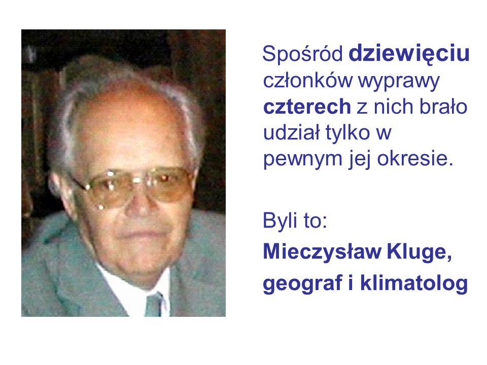 Spośród dziewięciu członków wyprawy czterech z nich brało udział tylko w pewnym jej okresie. Byli to: Mieczysław Kluge, geograf i klimatolog
