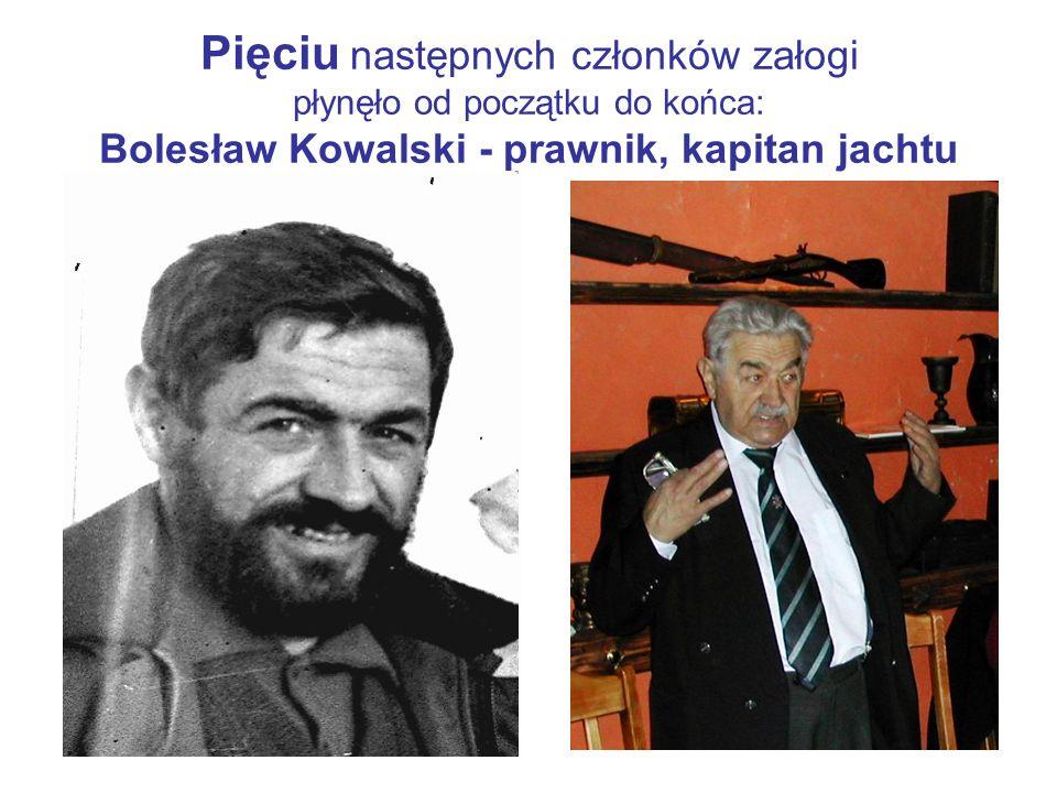 Pięciu następnych członków załogi płynęło od początku do końca: Bolesław Kowalski - prawnik, kapitan jachtu