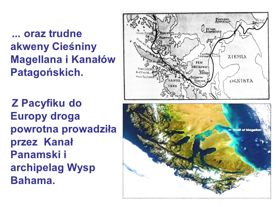 ... oraz trudne akweny Cieśniny Magellana i Kanałów Patagońskich. Z Pacyfiku do Europy droga powrotna prowadziła przez Kanał Panamski i archipelag Wys