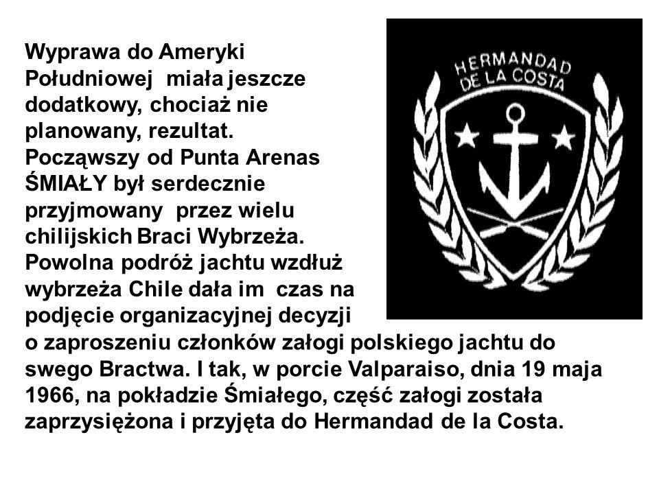 o zaproszeniu członków załogi polskiego jachtu do swego Bractwa. I tak, w porcie Valparaiso, dnia 19 maja 1966, na pokładzie Śmiałego, część załogi zo