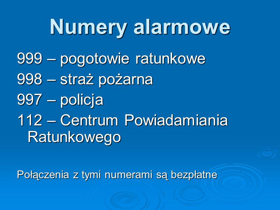 Numery alarmowe 999 – pogotowie ratunkowe 998 – straż pożarna 997 – policja 112 – Centrum Powiadamiania Ratunkowego Połączenia z tymi numerami są bezpłatne