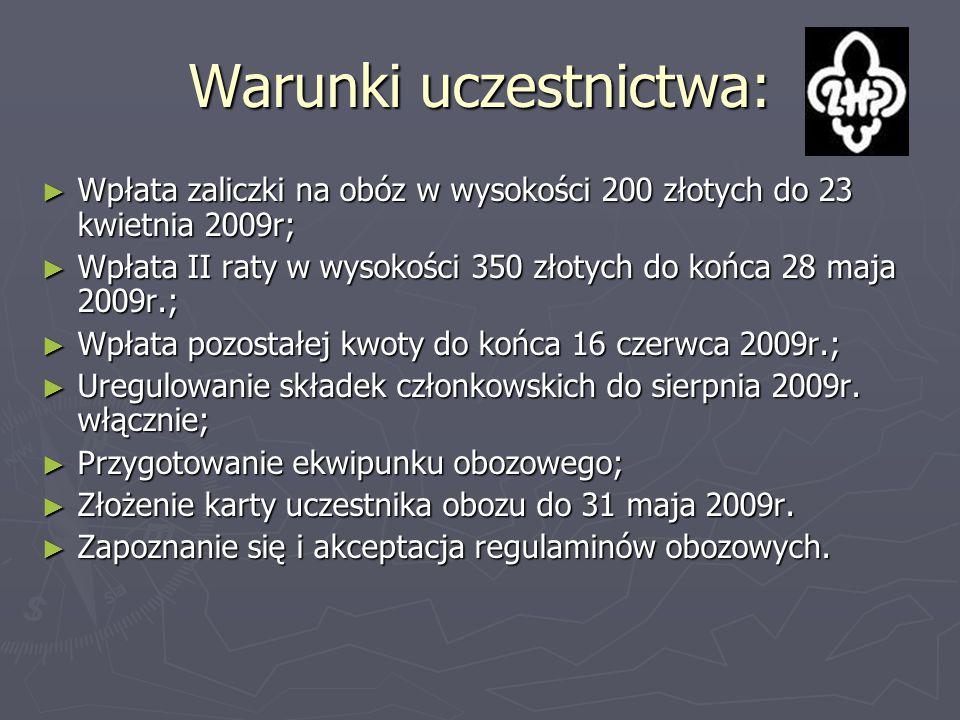 Warunki uczestnictwa: ► Wpłata zaliczki na obóz w wysokości 200 złotych do 23 kwietnia 2009r; ► Wpłata II raty w wysokości 350 złotych do końca 28 maj
