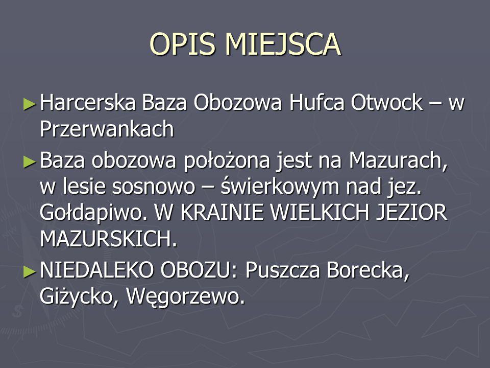 OPIS MIEJSCA ► Harcerska Baza Obozowa Hufca Otwock – w Przerwankach ► Baza obozowa położona jest na Mazurach, w lesie sosnowo – świerkowym nad jez. Go