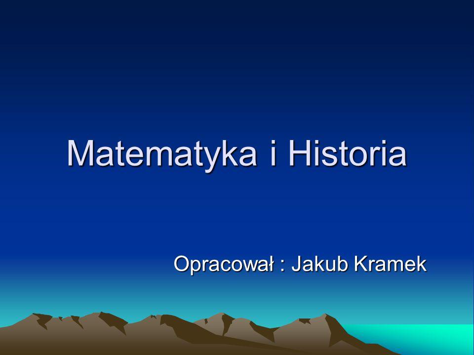 Matematyka i Historia Opracował : Jakub Kramek