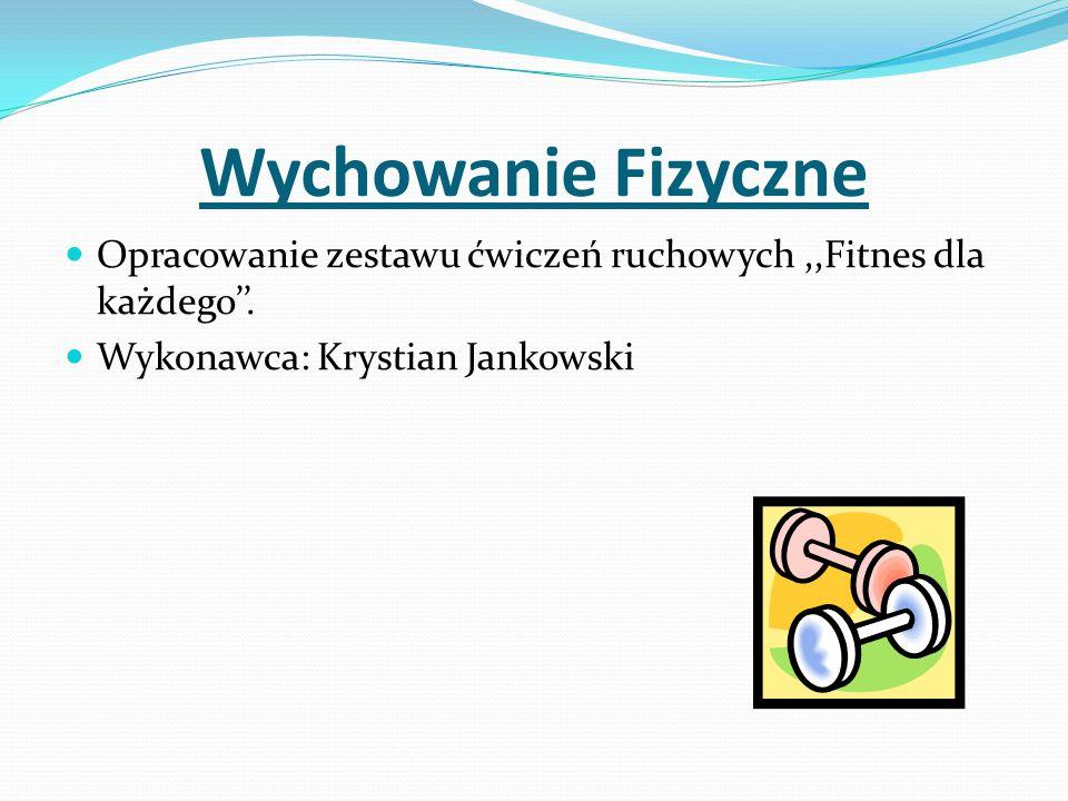 Wychowanie Fizyczne Opracowanie zestawu ćwiczeń ruchowych,,Fitnes dla każdego''.