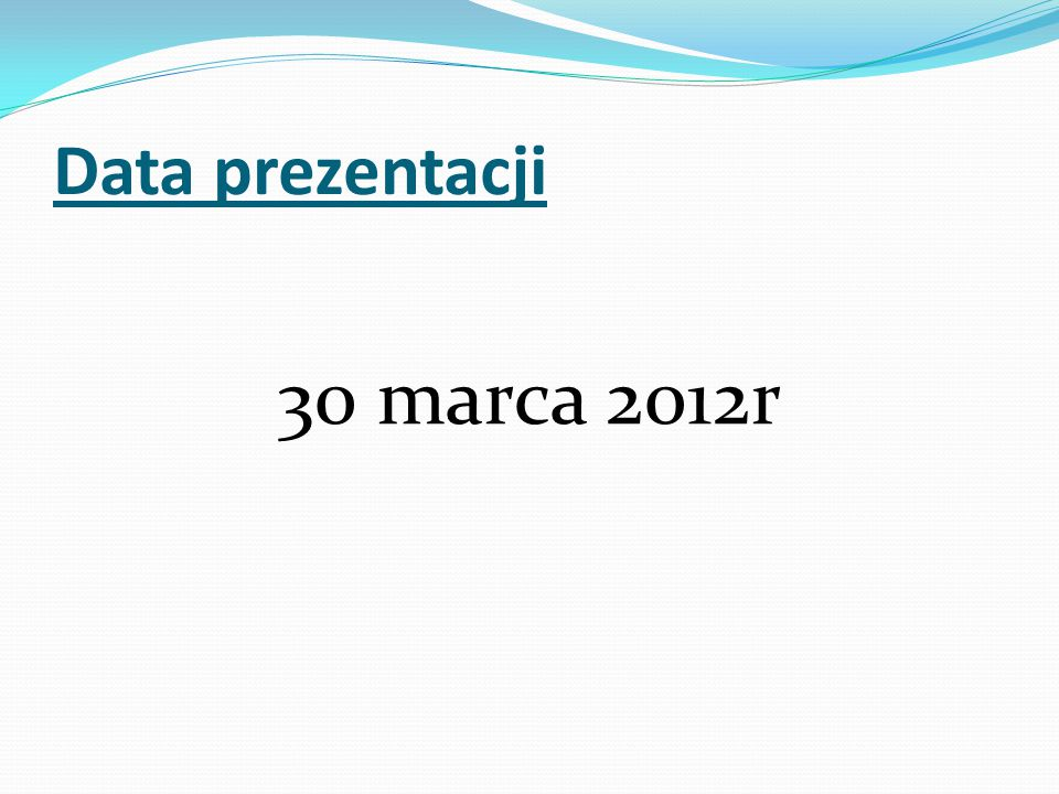 Data prezentacji 30 marca 2012r